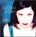 Susan Egan's So Far...